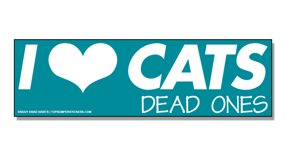 Bumper Sticker I Love Cats… Dead Ones