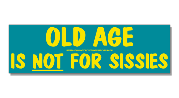 Bumper Sticker Old Age Is Not For Sissies