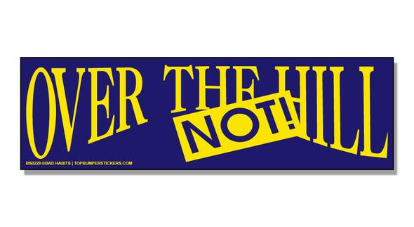 Bumper Sticker Over The Hill. Not!