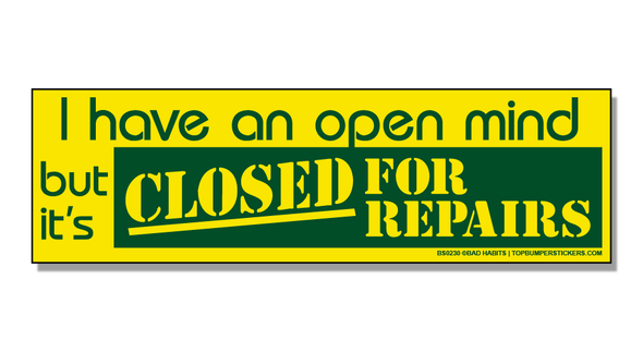 Bumper Sticker I Have An Open Mind But It's Closed For Repairs