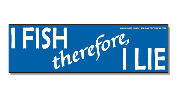 Bumper Sticker I Fish, Therefore I Lie
