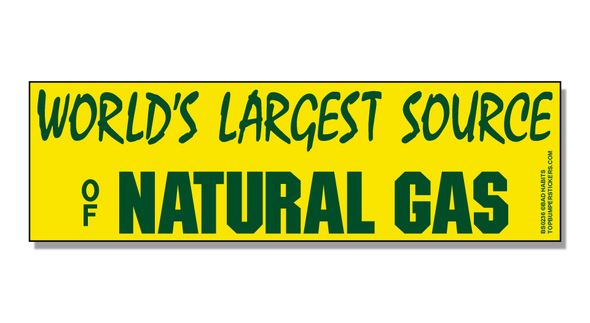 Bumper Sticker World's Largest Source Of Natural Gas