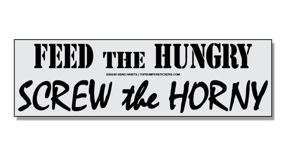 Bumper Sticker Feed The Hungry Screw The Horny