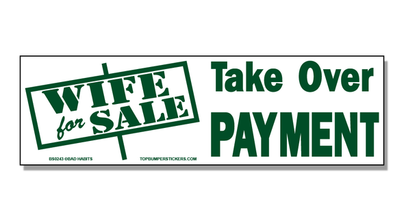 Bumper Sticker Wife For Sale—Take Over Payment