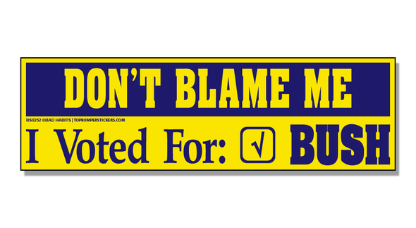 Bumper Sticker Don't Blame Me—I Voted For Bush