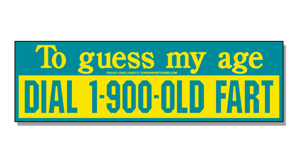 Bumper Sticker To Guess My Age, Dial 1-900-OLD-FART