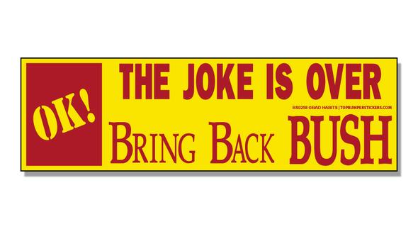 Bumper Sticker OK, The Joke Is Over. Bring Back Bush
