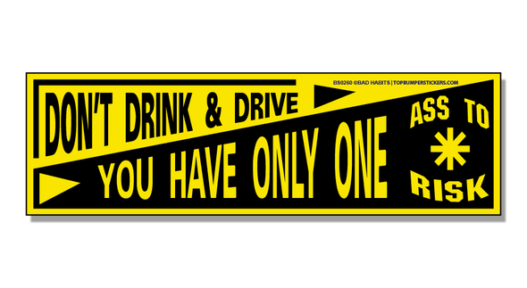 Bumper Sticker Don't Drink And Drive—You Only Have One As To Risk