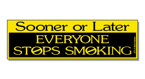 Bumper Sticker Sooner Or Later Everyone Stops Smoking