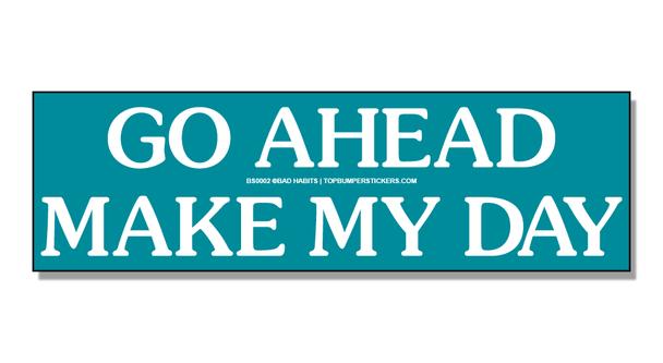 Bumper Sticker Go Ahead, Make My Day