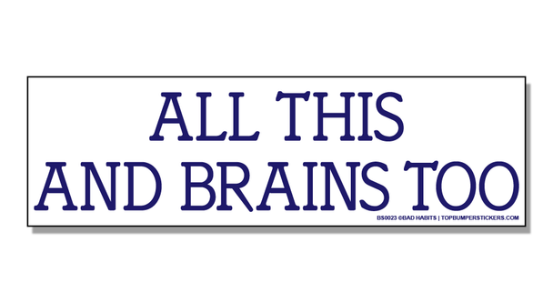 Bumper Sticker All This And Brains Too