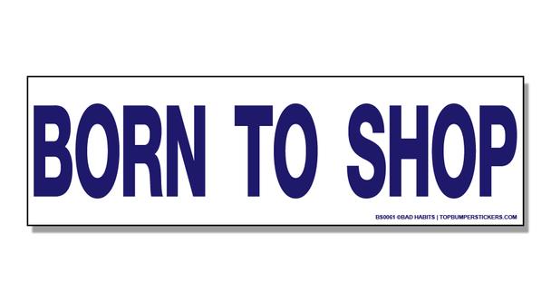 Bumper Sticker Born To Shop