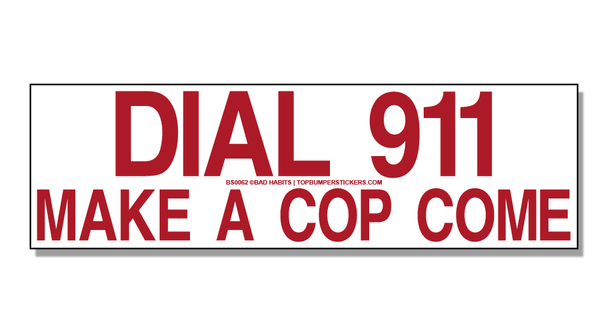 Bumper Sticker Dial 911—Make A Cop Come