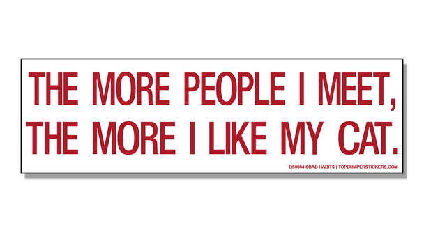 Bumper Sticker The More People I Meet, The More I Like My Cat