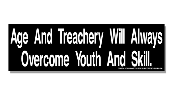 Bumper Sticker Age And Treachery Will Always Overcome Youth And Skill