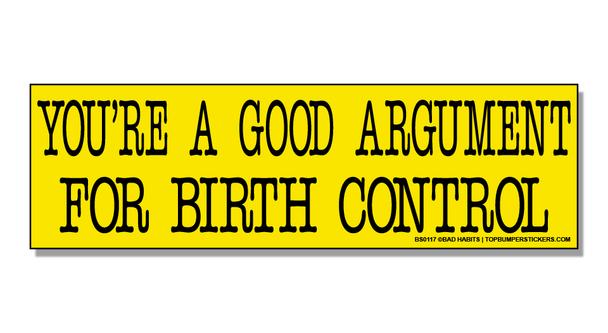 Bumper Sticker You're A Good Argument For Birth Control