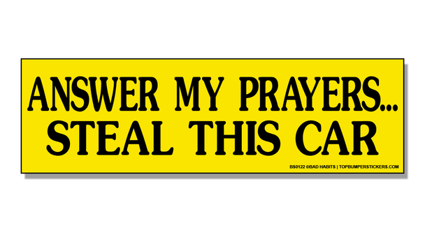 Bumper Sticker Answer My Prayers… Please Steal This Car