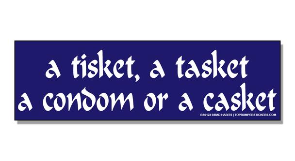 Bumper Sticker A Tisket, A Tasket, A Condom Or A Casket