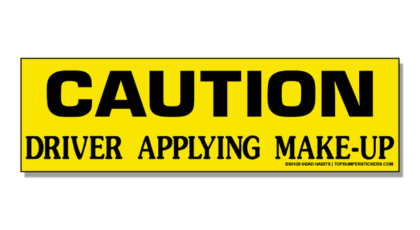 Bumper Sticker Caution—Driver Is Applying Make-Up
