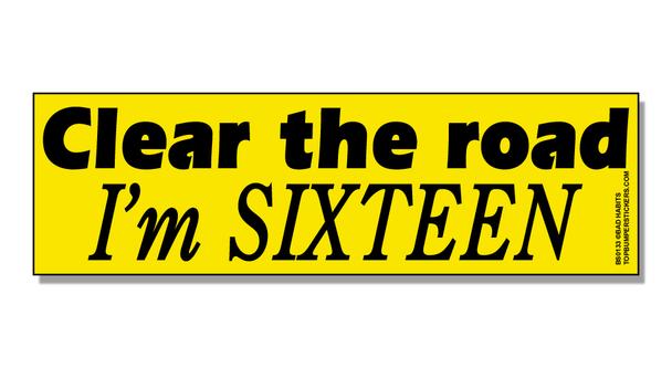 Bumper Sticker Clear The Road, I'm Sixteen