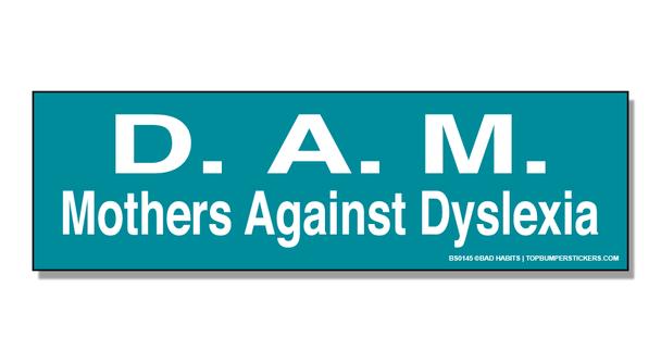 Bumper Sticker D.A.M.—Mothers Against Dyslexia