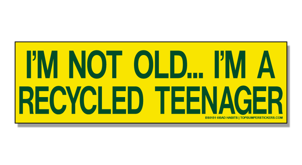 Bumper Sticker I'm Not Old—I'm A Recycled Teenager