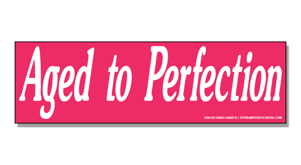 Bumper Sticker Aged To Perfection