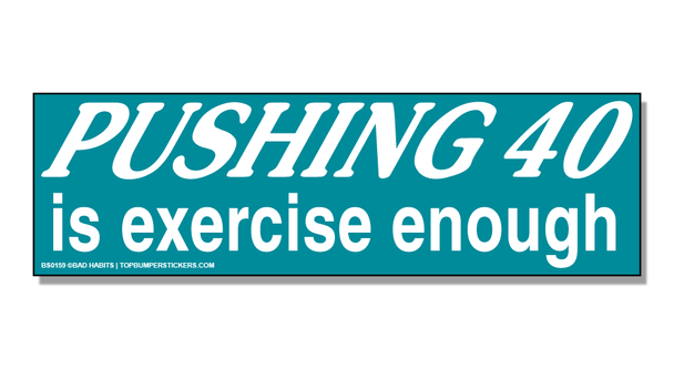 Bumper Sticker Pushing 40 Is Exercise Enough