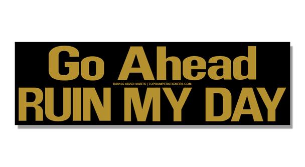 Bumper Sticker Go Ahead, Ruin My Day