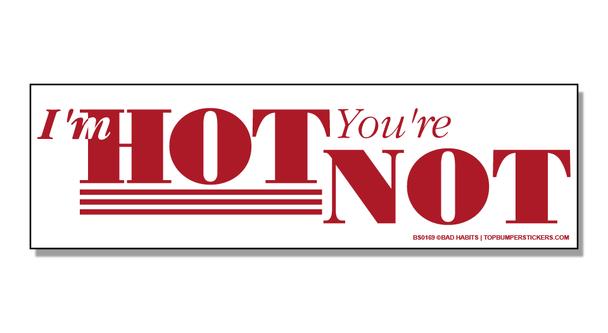 Bumper Sticker I'm Hot—You're Not