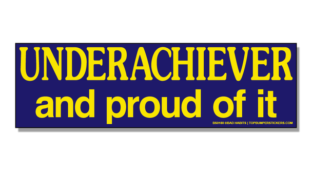 Bumper Sticker Underachiever And Proud Of It