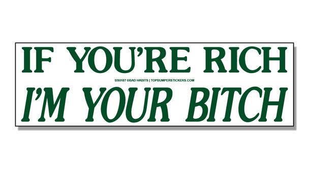 Bumper Sticker If You're Rich, I'm Your Bitch