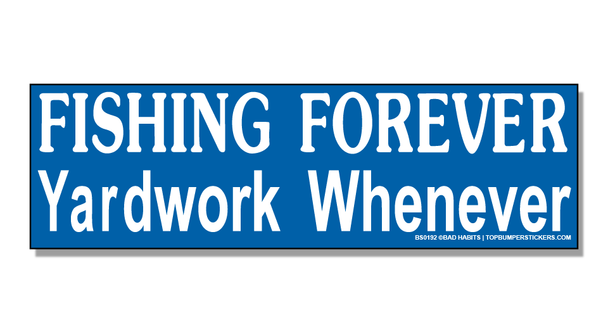Bumper Sticker Fishing Forever—Yardwork Never