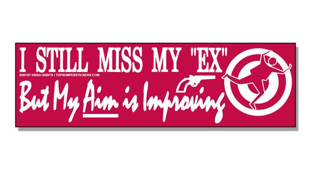 Bumper Sticker I Still Miss My Ex, But My Aim Is Improving