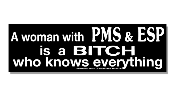 Bumper Sticker A Woman With PMS & ESP Is A Bitch Who Knows Everything
