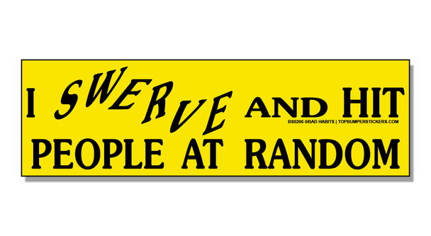 Bumper Sticker I Swerve And Hit People At Random