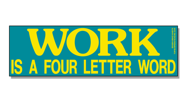 Bumper Sticker Work Is A Four-Letter Word
