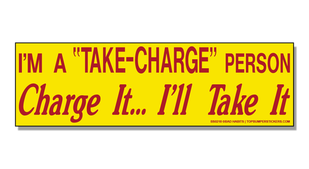 """Bumper Sticker I'm A """"Take Charge"""" Kind Of Person—Charge It…And I'll Take It"""