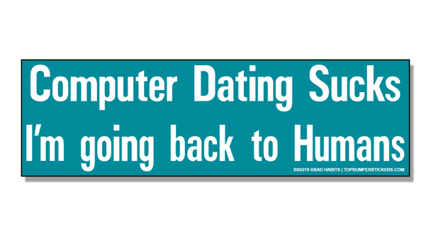 Bumper Sticker Computer Dating Sucks—I'm Going Back To Humans