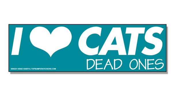 Bumper Sticker I Love Cats… Dead Ones