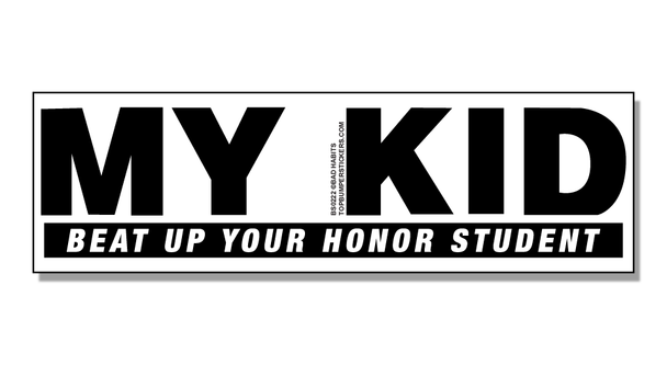 Bumper Sticker My Kid Beat Up Your Honor Student