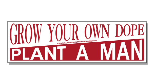 Bumper Sticker Grow Your Own Dope. Plant A Man
