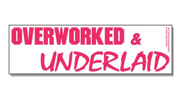 Bumper Sticker Overworked And Underlaid