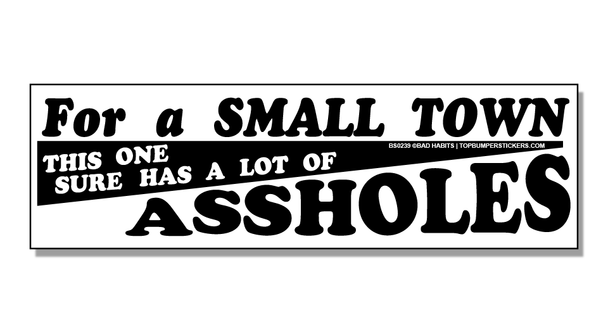 Bumper Sticker For A Small Town, This One Sure Has A Lot Of Assholes