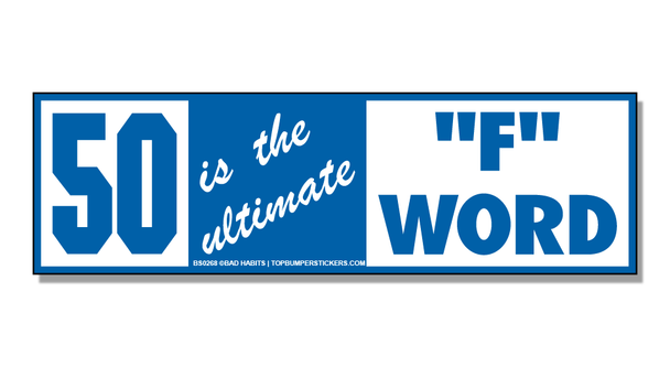 "Bumper Sticker 50 Is The Ultimate ""F"" Word"