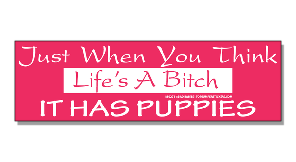 Bumper Sticker Just When You Think That Life's A Bitch…It Has Puppies