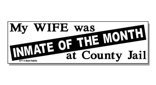 Bumper Sticker My Wife Was Inmate Of The Month At County Jail