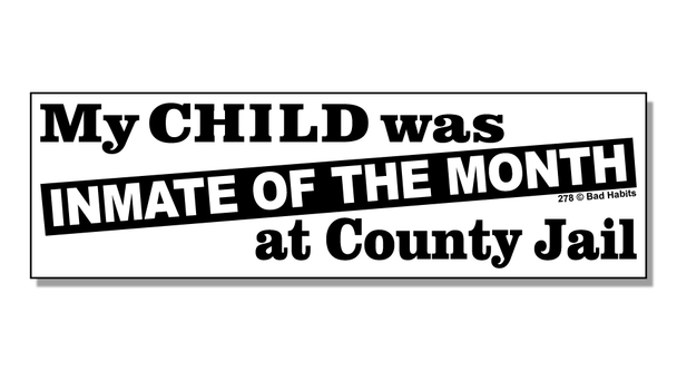 Bumper Sticker My Child Was Inmate Of The Month At County Jail