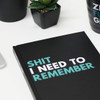 Sh*t I Need to Remember Journal