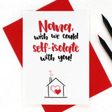 Nana, Wish We Could Self-Isolate With You Card